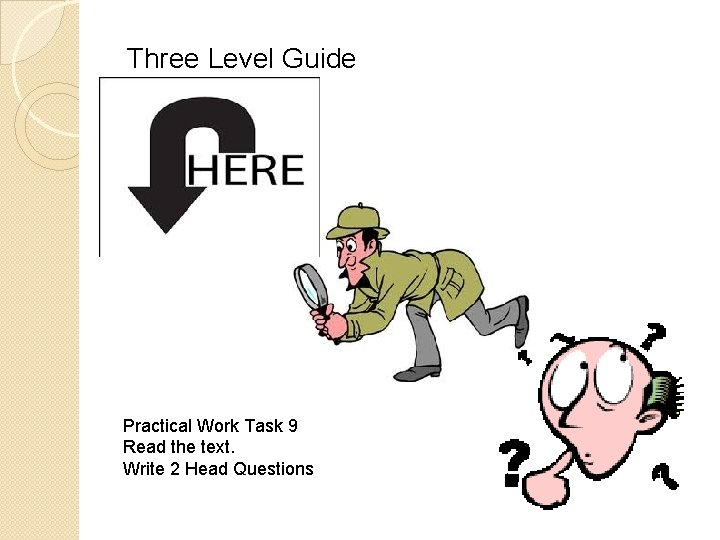 Three Level Guide Practical Work Task 9 Read the text. Write 2 Head Questions