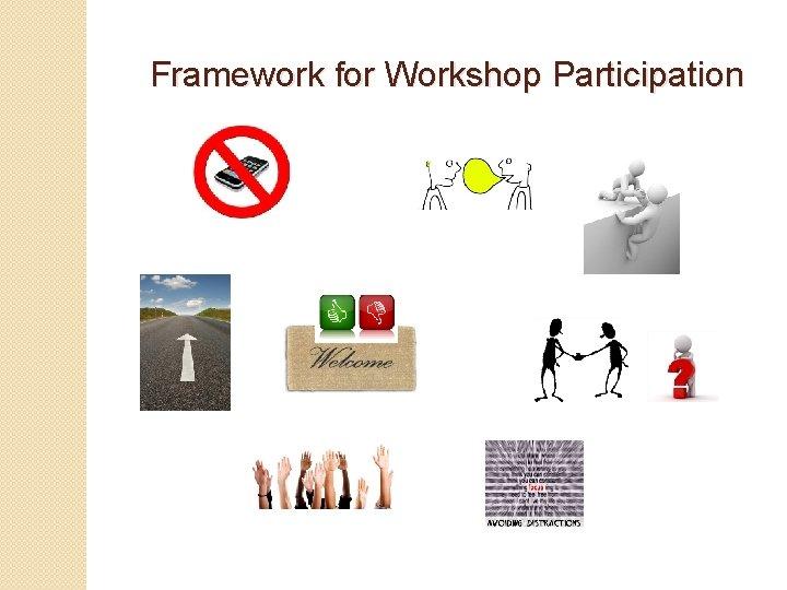 Framework for Workshop Participation