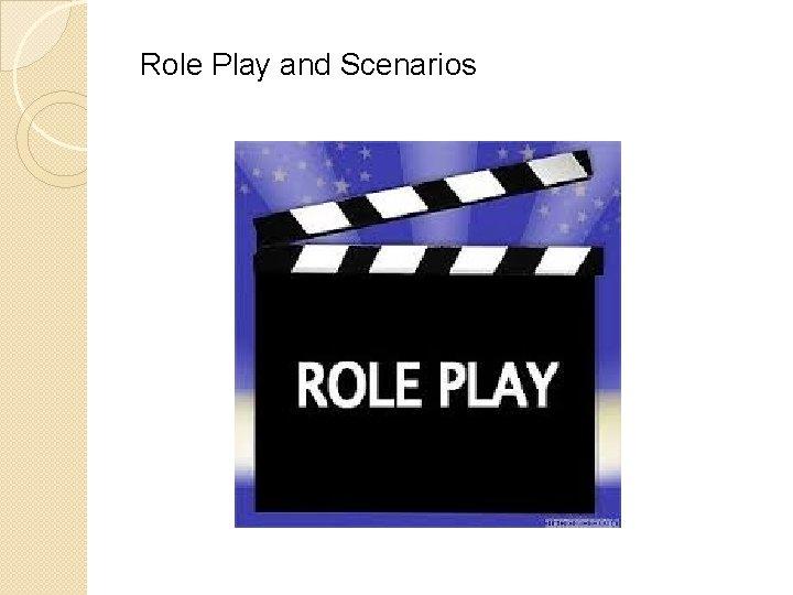 Role Play and Scenarios
