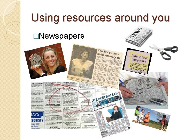 Using resources around you �Newspapers