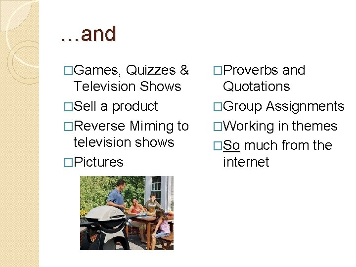 …and �Games, Quizzes & Television Shows �Sell a product �Reverse Miming to television shows