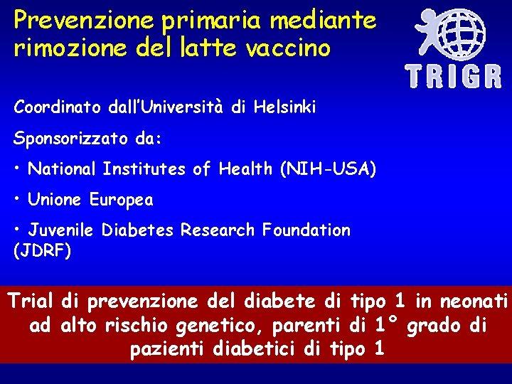 Prevenzione primaria mediante rimozione del latte vaccino Coordinato dall'Università di Helsinki Sponsorizzato da: •