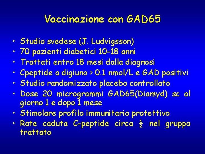 Vaccinazione con GAD 65 • • • Studio svedese (J. Ludvigsson) 70 pazienti diabetici