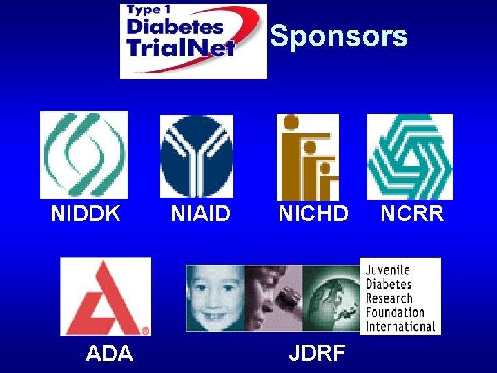Sponsors NIDDK ADA NIAID NICHD JDRF NCRR