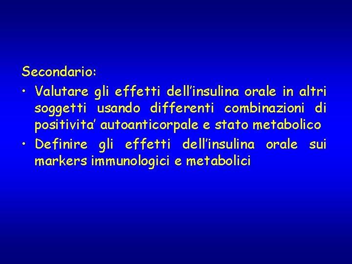 Secondario: • Valutare gli effetti dell'insulina orale in altri soggetti usando differenti combinazioni di