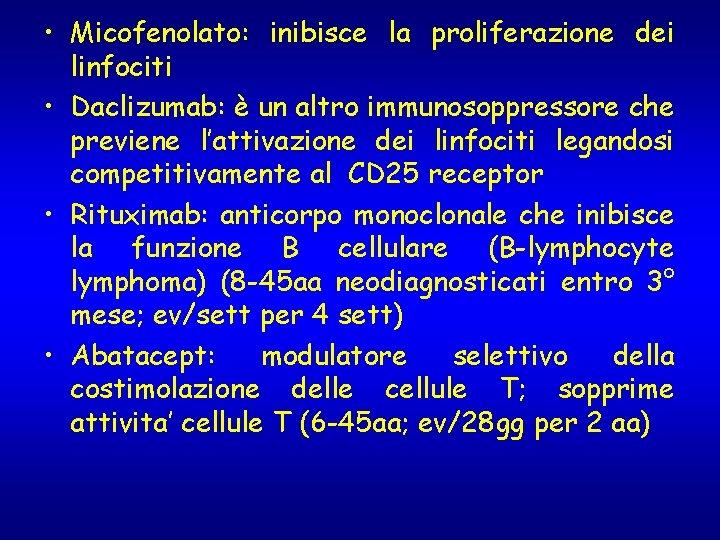 • Micofenolato: inibisce la proliferazione dei linfociti • Daclizumab: è un altro immunosoppressore
