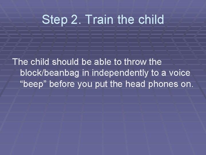 Step 2. Train the child The child should be able to throw the block/beanbag