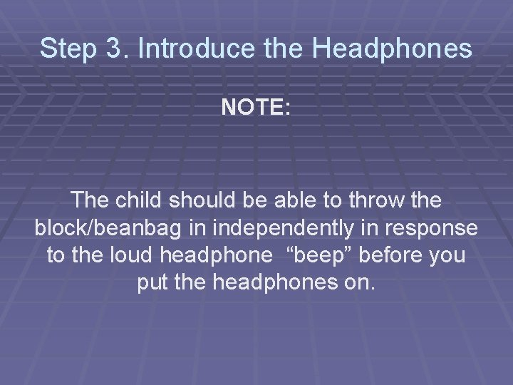 Step 3. Introduce the Headphones NOTE: The child should be able to throw the