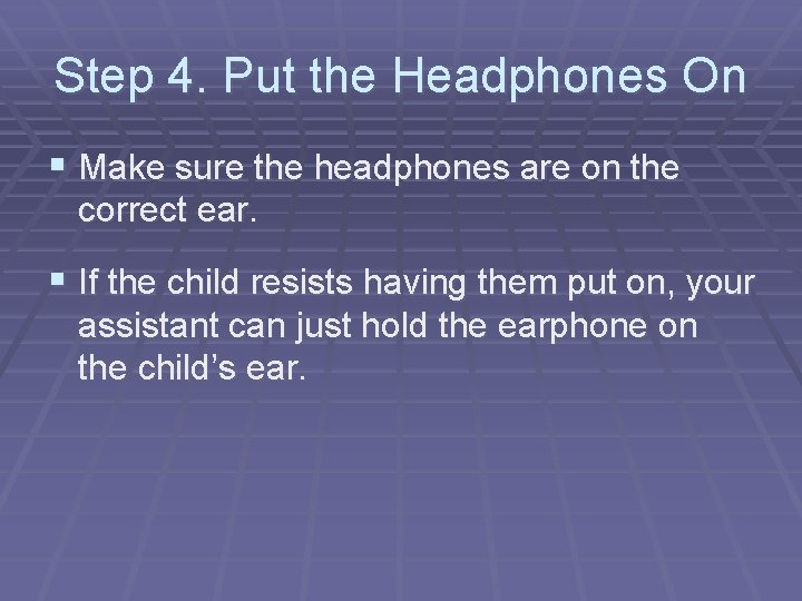 Step 4. Put the Headphones On § Make sure the headphones are on the