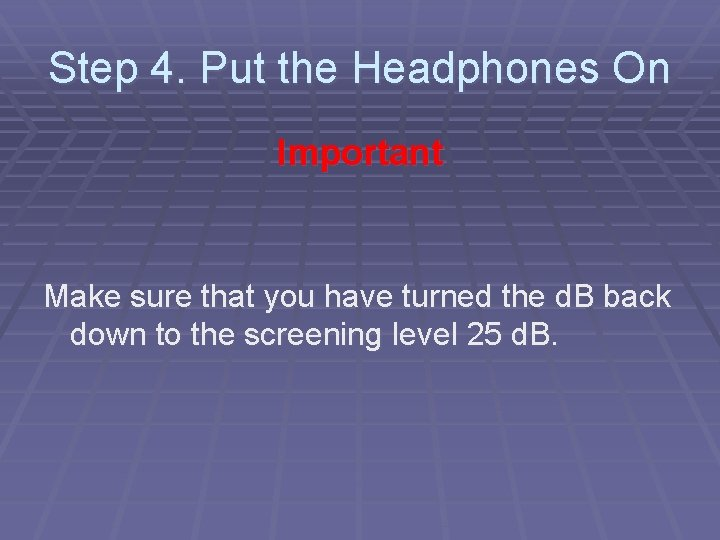 Step 4. Put the Headphones On Important Make sure that you have turned the