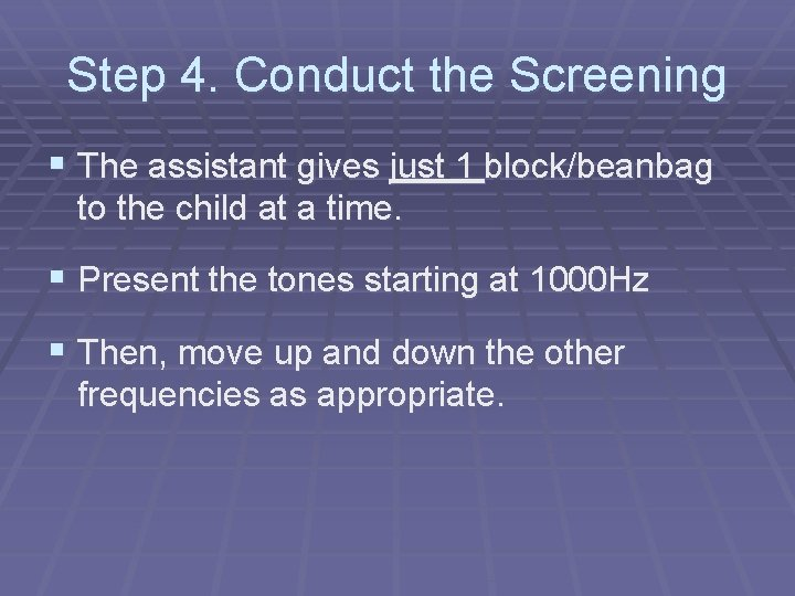 Step 4. Conduct the Screening § The assistant gives just 1 block/beanbag to the