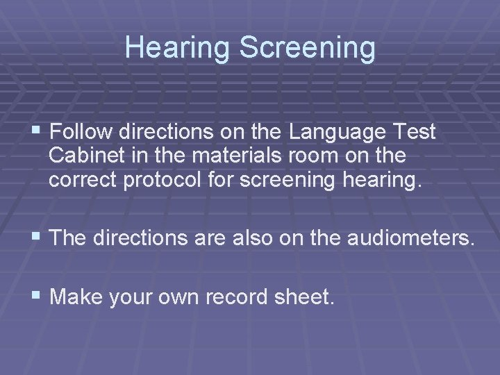 Hearing Screening § Follow directions on the Language Test Cabinet in the materials room
