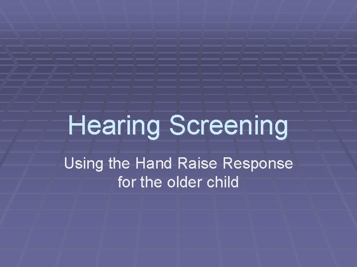 Hearing Screening Using the Hand Raise Response for the older child