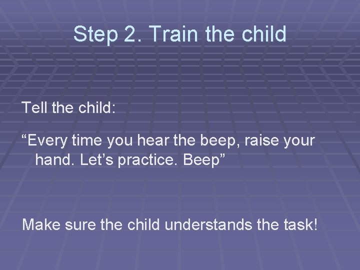 """Step 2. Train the child Tell the child: """"Every time you hear the beep,"""
