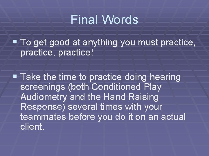 Final Words § To get good at anything you must practice, practice! § Take