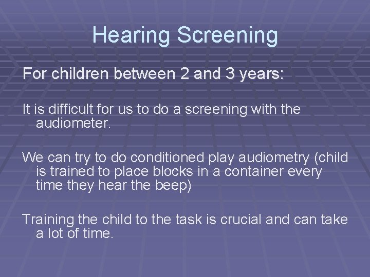 Hearing Screening For children between 2 and 3 years: It is difficult for us