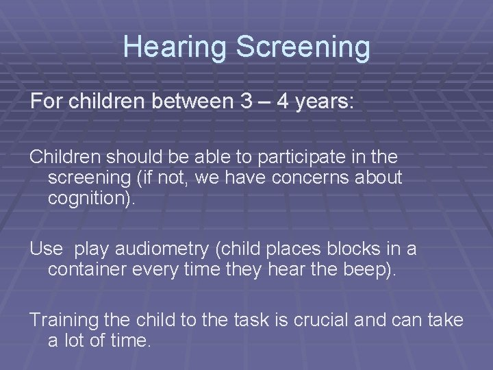 Hearing Screening For children between 3 – 4 years: Children should be able to