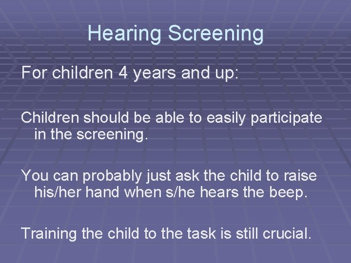 Hearing Screening For children 4 years and up: Children should be able to easily