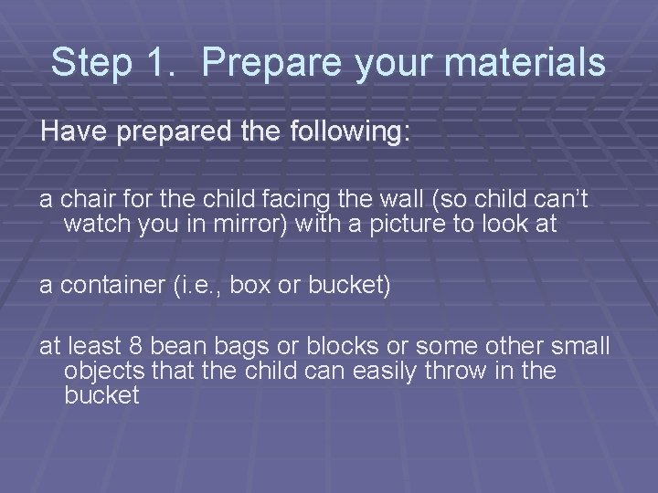 Step 1. Prepare your materials Have prepared the following: a chair for the child