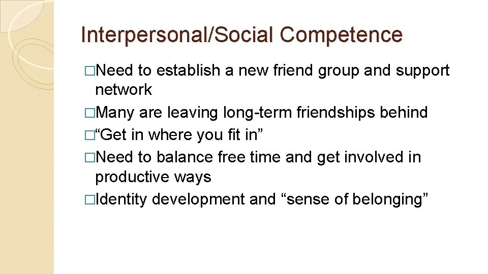 Interpersonal/Social Competence �Need to establish a new friend group and support network �Many are
