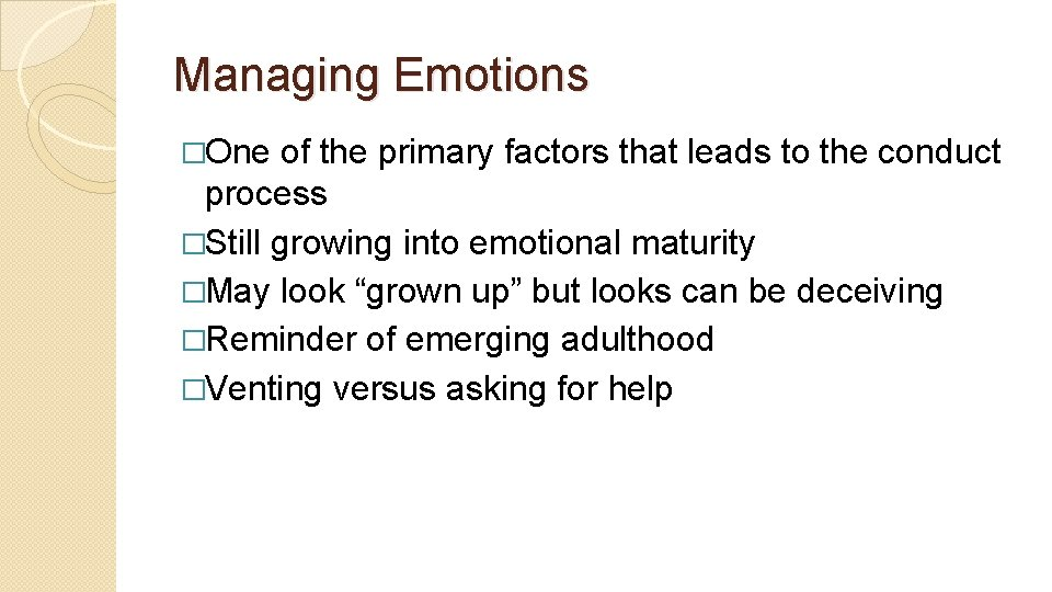 Managing Emotions �One of the primary factors that leads to the conduct process �Still