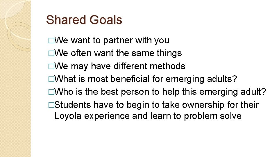 Shared Goals �We want to partner with you �We often want the same things