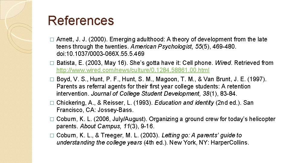 References Arnett, J. J. (2000). Emerging adulthood: A theory of development from the late