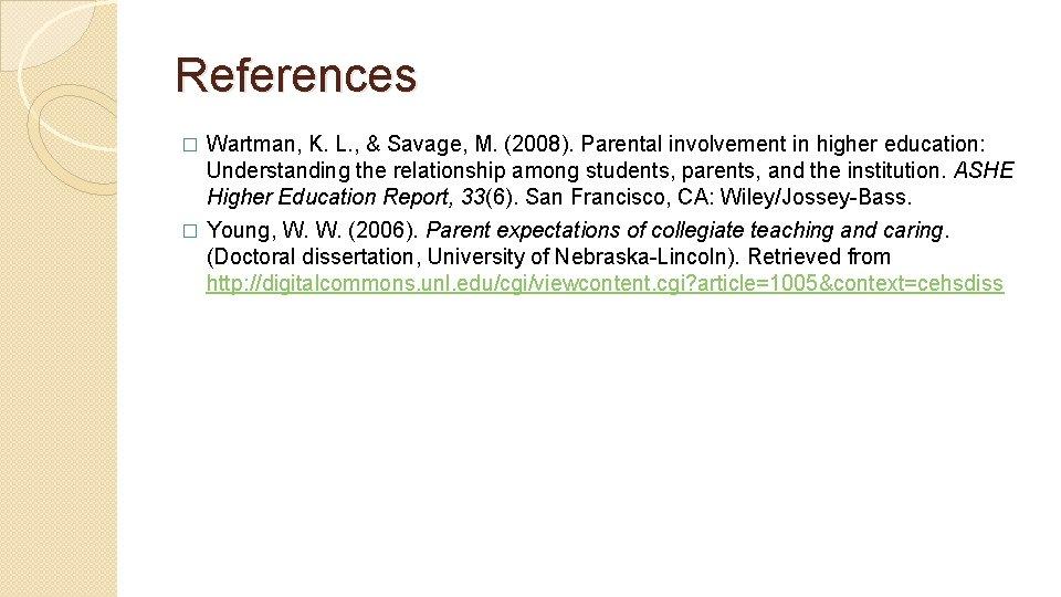 References Wartman, K. L. , & Savage, M. (2008). Parental involvement in higher education: