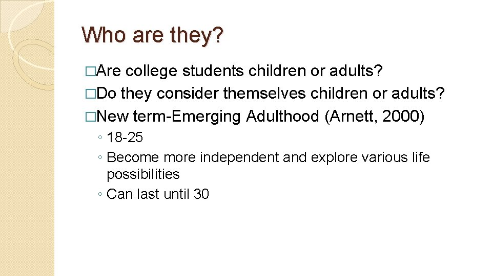 Who are they? �Are college students children or adults? �Do they consider themselves children