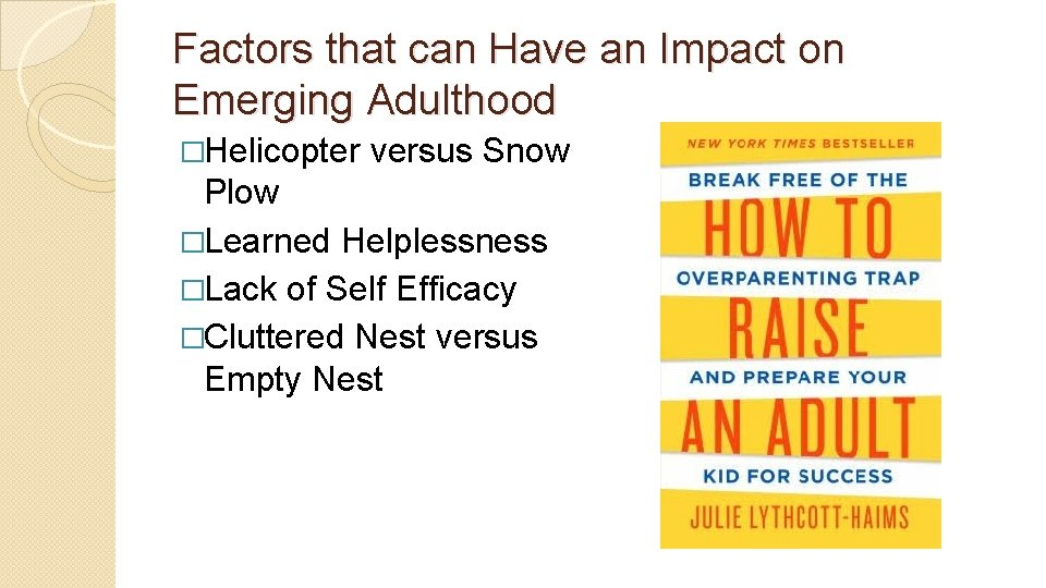 Factors that can Have an Impact on Emerging Adulthood �Helicopter versus Snow Plow �Learned