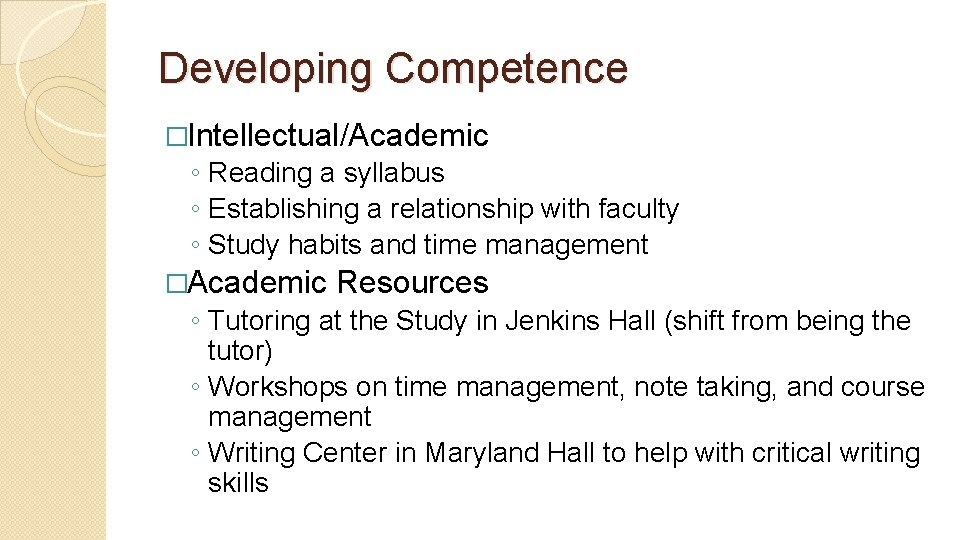 Developing Competence �Intellectual/Academic ◦ Reading a syllabus ◦ Establishing a relationship with faculty ◦