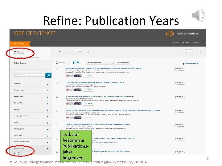 Refine: Publication Years Evtl. auf bestimmte Publikationsjahre begrenzen. Heike Seidel, Zweigbibliothek Chemie der ULB