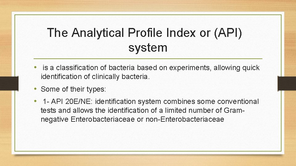 The Analytical Profile Index or (API) system • is a classification of bacteria based