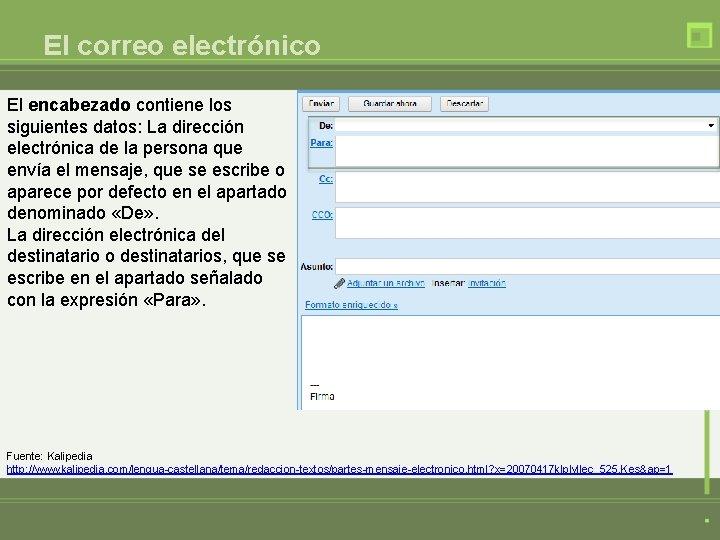 El correo electrónico El encabezado contiene los siguientes datos: La dirección electrónica de la