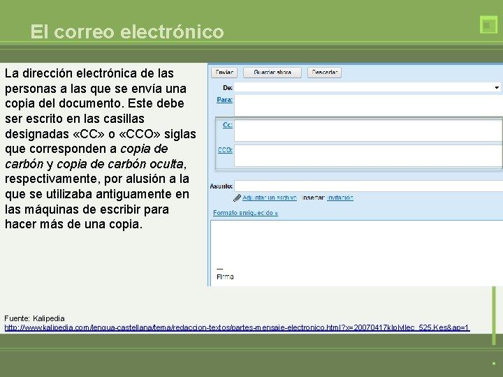 El correo electrónico La dirección electrónica de las personas a las que se envía