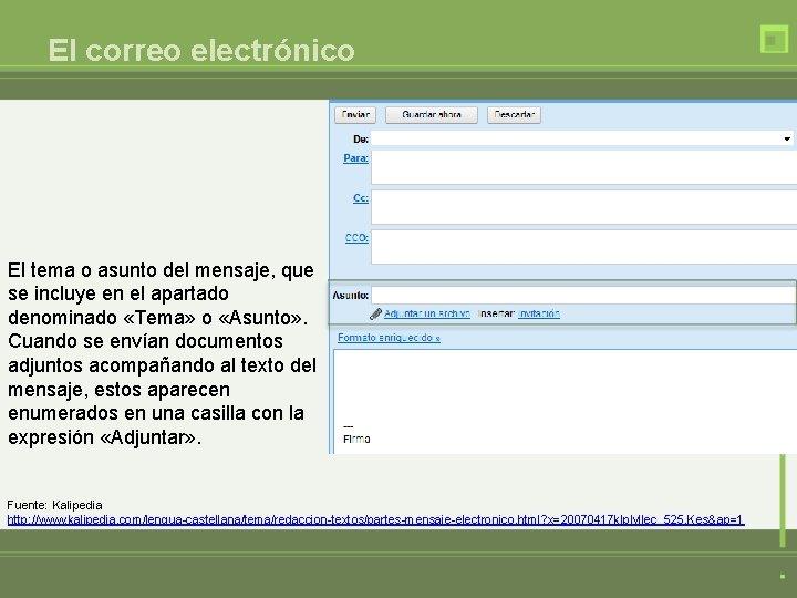 El correo electrónico El tema o asunto del mensaje, que se incluye en el