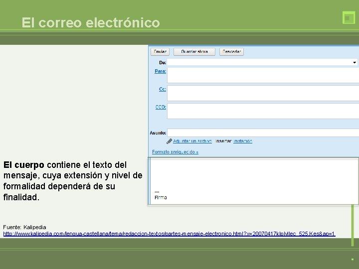 El correo electrónico El cuerpo contiene el texto del mensaje, cuya extensión y nivel
