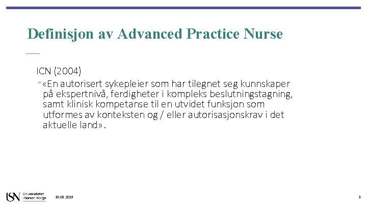 """Definisjon av Advanced Practice Nurse ICN (2004) """" «En autorisert sykepleier som har tilegnet"""