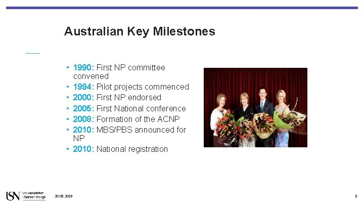 Australian Key Milestones • 1990: First NP committee convened • 1994: Pilot projects commenced