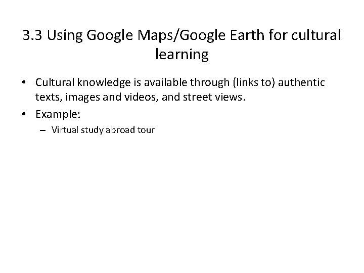 3. 3 Using Google Maps/Google Earth for cultural learning • Cultural knowledge is available