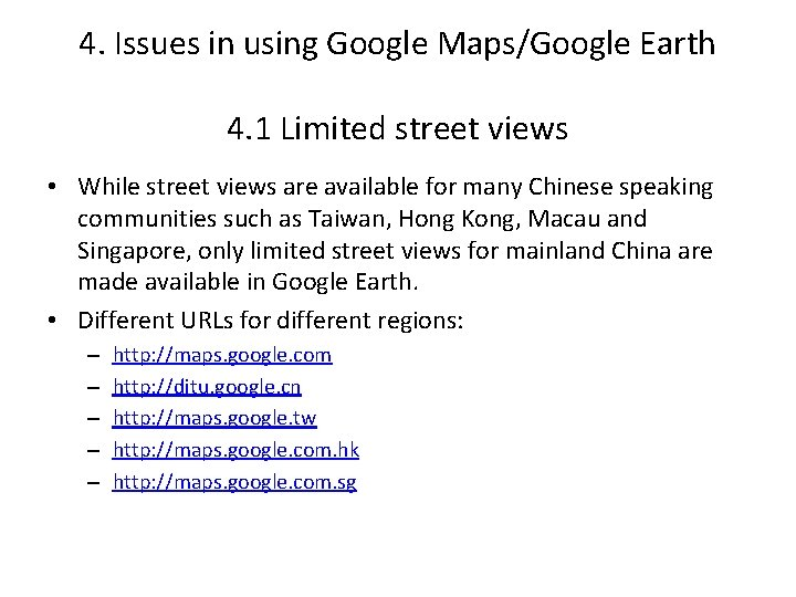 4. Issues in using Google Maps/Google Earth 4. 1 Limited street views • While