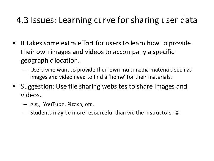 4. 3 Issues: Learning curve for sharing user data • It takes some extra