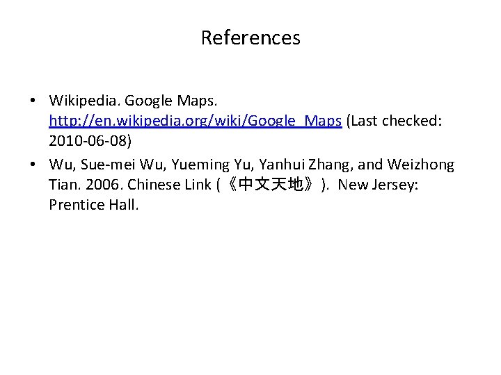 References • Wikipedia. Google Maps. http: //en. wikipedia. org/wiki/Google_Maps (Last checked: 2010 -06 -08)