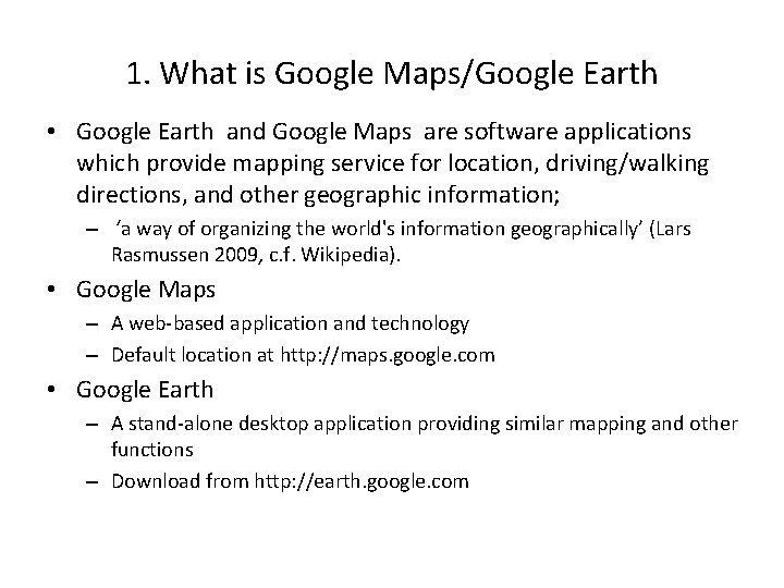 1. What is Google Maps/Google Earth • Google Earth and Google Maps are software