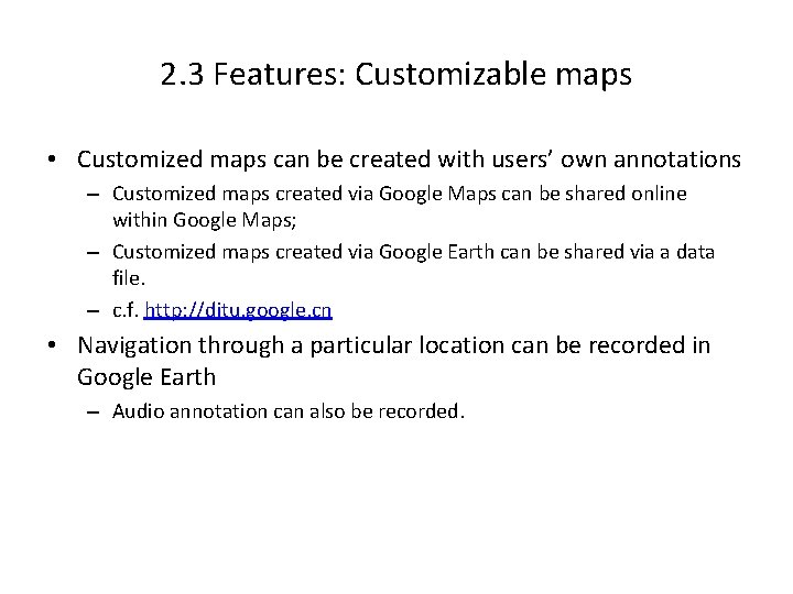 2. 3 Features: Customizable maps • Customized maps can be created with users' own