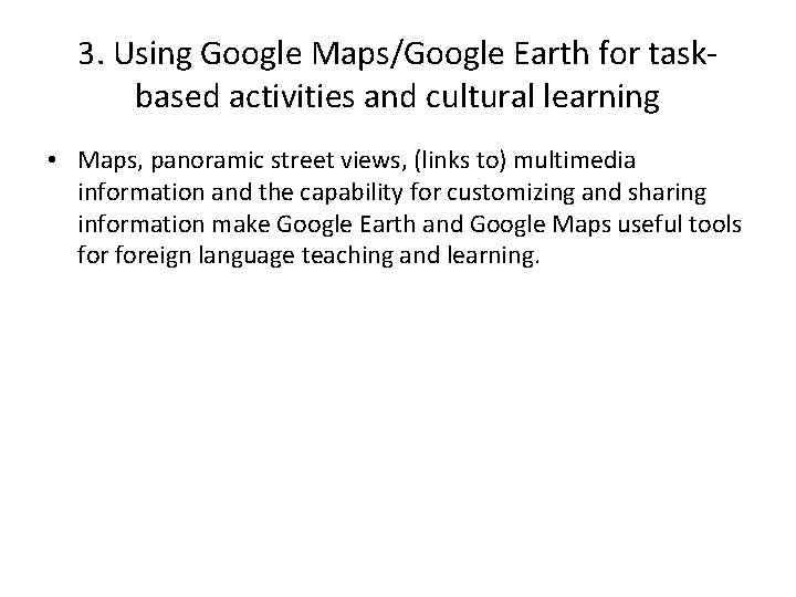 3. Using Google Maps/Google Earth for taskbased activities and cultural learning • Maps, panoramic