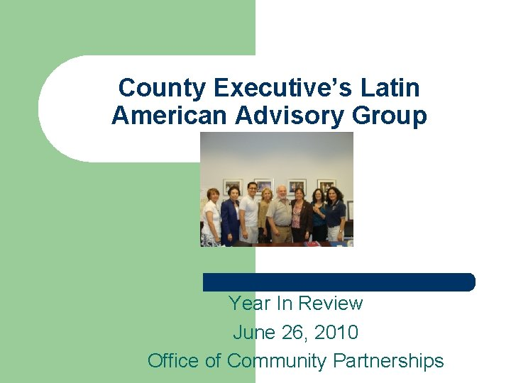 County Executive's Latin American Advisory Group Year In Review June 26, 2010 Office of