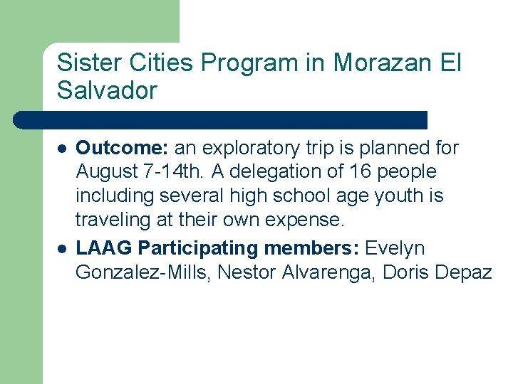 Sister Cities Program in Morazan El Salvador l l Outcome: an exploratory trip is