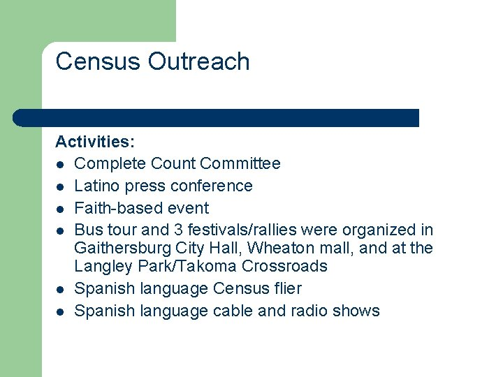 Census Outreach Activities: l Complete Count Committee l Latino press conference l Faith-based event