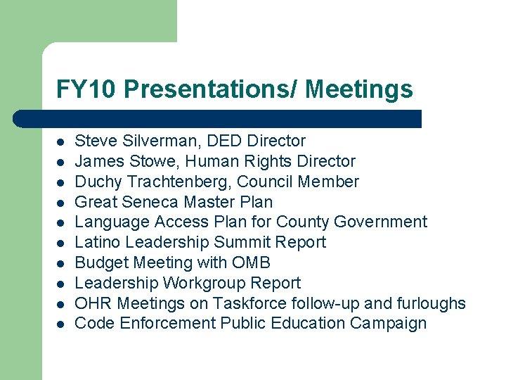 FY 10 Presentations/ Meetings l l l l l Steve Silverman, DED Director James